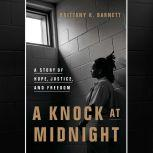 A Knock at Midnight A Story of Hope, Justice, and Freedom, Brittany K. Barnett