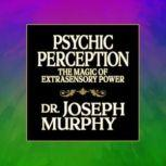 Psychic Perception The Magic of Extrasensory Power, Joseph Murphy