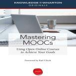 Mastering MOOCs Using Open Online Courses to Achieve Your Goals, Knowledge@Wharton