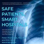 Safe Patients, Smart Hospitals How One Doctor's Checklist Can Help Us Change Health Care from the Inside Out, MD Pronovost