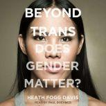 Beyond Trans Does Gender Matter?, Heath Fogg Davis