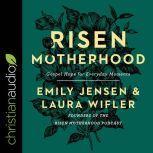 Risen Motherhood Gospel Hope for Everyday Moments, Emily Jensen