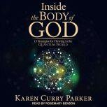 Inside the Body of God 13 Strategies for Thriving in the Quantum World, Karen Curry Parker