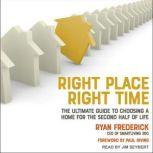 Right Place, Right Time The Ultimate Guide to Choosing a Home for the Second Half of Life, Ryan Frederick