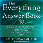 The Everything Answer Book How Quantum Science Explains Love, Death, and the Meaning of Life, PhD Goswami