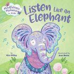 Mindfulness Moments for Kids: Listen Like an Elephant, Kira Willey
