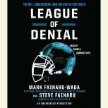 League of Denial The NFL, Concussions and the Battle for Truth, Mark Fainaru-Wada