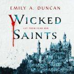Wicked Saints A Novel, Emily A. Duncan