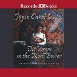 The Virgin in the Rose Bower The Mysteries of Winterthurn, Joyce Carol Oates
