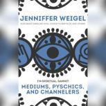 Mediums, Psychics, and Channelers, Jenniffer Weigel
