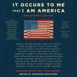 It Occurs to Me That I Am America New Stories and Art, Richard Russo