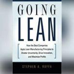 Going Lean How the Best Companies Apply Lean Manufacturing Principles to Shatter Uncertainty, Drive Innovation, and Maximize Profits, Stephen A. Ruffa