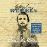 Gettysburg Rebels Five Native Sons Who Came Home to Fight as Confederate Soldiers, Tom McMillan