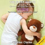 The Sleep Habits in Babies Guide: How to Reach Health Sleep Habits Without Tears, Charles Clarke