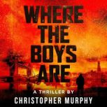 Where The Boys Are An LGBT Thriller, Christopher Murphy