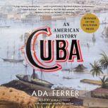 Cuba An American History, Ada Ferrer