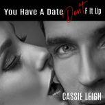 You Have a Date, Don't F It Up, Cassie Leigh