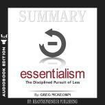 Summary of Essentialism: The Disciplined Pursuit of Less by Greg Mckeown, Readtrepreneur Publishing
