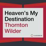 Heaven's My Destination A Novel, Thornton Wilder