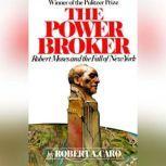 The Power Broker Robert Moses and the Fall of New York, Robert A. Caro