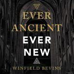 Ever Ancient, Ever New The Allure of Liturgy for a New Generation, Winfield Bevins