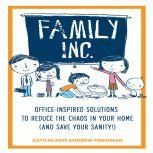 Family, Inc. Office Inspired Solutions to Reduce the Chaos in Your Home (and Save Your Sanity!), Caitlin Friedman