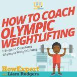 How To Coach Olympic Weightlifting 7 Steps to Coaching Olympic Weightlifting, HowExpert