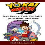 Yokai Watch Game, Blasters, World, Wiki, Switch, Tips,  Download, Jokes, Guide Unofficial, Master Gamer