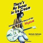 There's No Bones in Ice Cream Sylvain Sylvain's Story of the New York Dolls, Sylvain Sylvain