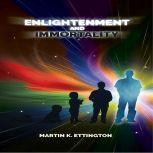 Enlightenment and Immortality, Martin K. Ettington