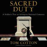 Sacred Duty A Soldier's Tour at Arlington National Cemetery, Tom Cotton
