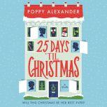25 Days 'Til Christmas A Novel, Poppy Alexander