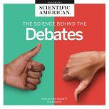 The Science behind the Debates, Scientific American