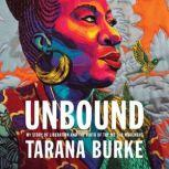 Unbound My Story of Liberation and the Birth of the Me Too Movement, Tarana Burke