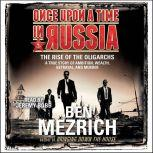 Once Upon a Time in Russia The Rise of the Oligarchs and the Greatest Wealth in History, Ben Mezrich