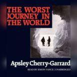 The Worst Journey In The World, Apsley Cherry-Garrard
