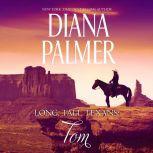 Long, Tall Texans: Tom, Diana Palmer