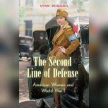 The Second Line of Defense American Women and World War I, Lynn Dumenil