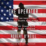 The Operator Firing the Shots that Killed Osama bin Laden and My Years as a SEAL Team Warrior, Robert O'Neill