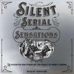 Silent Serial Sensations The Wharton Brothers and the Magic of Early Cinema, Barbara Tepa Lupack
