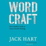 Wordcraft The Complete Guide to Clear, Powerful Writing, Jack Hart