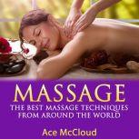 Massage: The Best Massage Techniques From Around The World, Ace McCloud