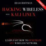 Hacking Wireless With Kali Linux Learn Fast How To Penetrate Any Wireless Network | 2 Books In 1, HUGO HOFFMAN