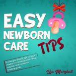 Easy Newborn Care Tips Proven Parenting Tips for Your Newborn's Development, Sleep Solution and Complete Feeding Guide, Lisa Marshall