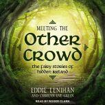 Meeting the Other Crowd The Fairy Stories of Hidden Ireland, Carolyn Eve Green