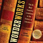 Wonderworks The 25 Most Powerful Inventions in the History of Literature, Angus Fletcher