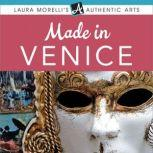 Made in Venice A Travel Guide to Murano Glass, Carnival Masks, Gondolas, Lace, Paper, & More, Laura Morelli