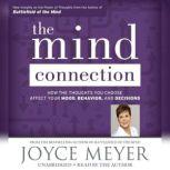 The Mind Connection How the Thoughts You Choose Affect Your Mood, Behavior, and Decisions, Joyce Meyer