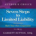 Seven Steps to Achieve Limited Liability A Selection from Rich Dad Advisors: Start Your Own Corporation, Garrett Sutton