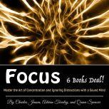 Focus Master the Art of Concentration and Ignoring Distractions with a Sound Mind, Adrian Tweeley
